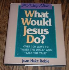 If I Only Knew...What Would Jesus Do? by Joan Hake Robie (1998, hardcover)
