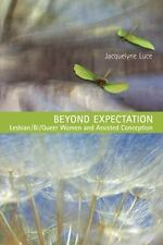 Beyond Expectation: Lesbian/Bi/Queer Women and Assisted Conception-ExLibrary