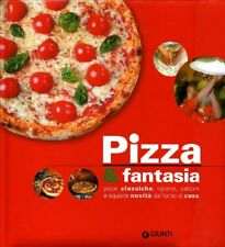 PIZZA & FANTASIA - Classiche, ripiene, calzoni, e tanto altro .. Giunti Editore
