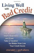 Living Well with Bad Credit: Buy a House, Start a Business, and Even Take a Vaca