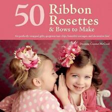 50 Ribbon Rosettes & Bows to Make: For Perfectly Wrapped Gifts, Gorgeous Hair Cl