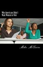 Why Americans Didn't Want Women to Vote by Mike McGuire (2014, Paperback)