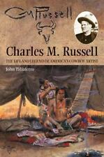 Charles M. Russell: The Life and Legend of America's Cowboy Artist, Biography/Au