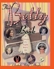 The Betty Book : A Celebration of Capable Kind o' Gal by Elizabeth Albright...