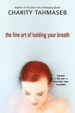 NEW The Fine Art of Holding Your Breath by Charity Tahmaseb