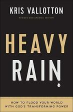 Heavy Rain : How to Flood Your World with God's Transforming Power by Kris...