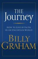 Journey : How to Live by Faith in an Uncertain World Paperback Billy Graham