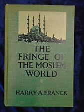 THE FRINGE OF THE MOSLEM WORLD by HARRY A FRANCK-METHUEN 1929- H/B*1ST EDITION*