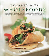 Cooking with Wholefoods: A Guide to Healthy Natural Ingredients. New