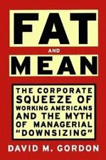 FAT AND MEAN: The Corporate Squeeze of Working Americans and the Myth of Manager