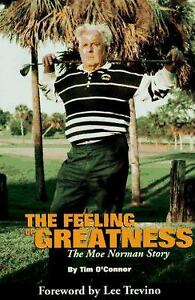 The Feeling of Greatness : The Moe Norman Story by Tim O'Connor