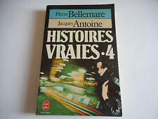 LIVRE DE POCHE - HISTOIRES VRAIES 4 - P. BELLEMARE / J. ANTOINE