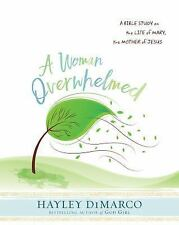 A Woman Overwhelmed - Women's Bible Study Participant Workbook: A Bible Study on