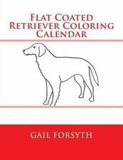 Flat Coated Retriever Coloring Calendar by Gail Forsyth (2014, Paperback)