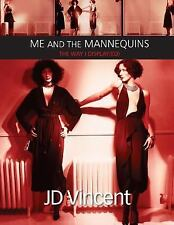 Me and the Mannequins: Me and the Mannequins : The Way I Display(ed) Volume 1.