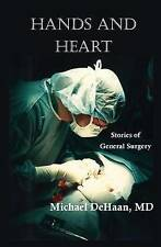 NEW Hands and Heart: Stories of General Surgery by Michael DeHaan