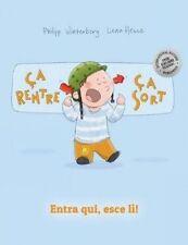 Entra qui, esce lì! Ça rentre, ça sort !: Libro illustrato per bambini: italiano