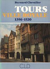 Tours ville royale 1356-1520 par Bernard Chevalier aux éditions C.L.D. 1983 EA