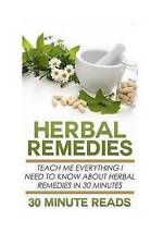 Herbal Remedies: Teach Me Everything I Need To Know About Herbal Remedies In 30