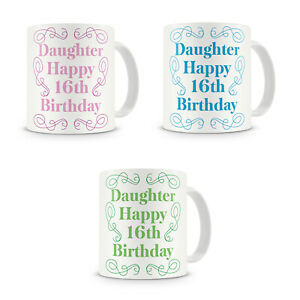 Daughter Happy 16th Birthday - Gift Present Mug For Daughter Birthday -3 Colours
