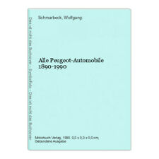 Alle Peugeot-Automobile 1890-1990 Schmarbeck, Wolfgang: