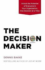 The Decision Maker: Unlock the Potential of Everyone in Your Organization, One D
