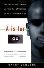 A Is for Ox: The Collapse of Literacy and the Rise of Violence in an Electronic