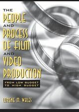 The People and Process of Film and Video Production : From Low Budget to High Bu