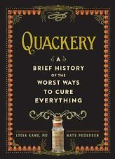 Quackery : A Brief History of the Worst Ways to Cure Everything by Lydia Kang...