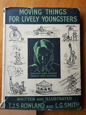 1940  Moving Things For Lively Youngsters by T J S  Rowland & L G Smith