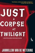Just a Corpse at Twilight: A Grijpstra and De Gier Mystery by Janwillem van de W
