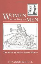 Women According to Men : The World of Tudor-Stuart Women by Suzanne W. Hull...