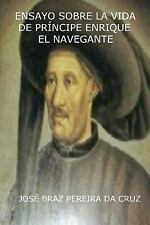 Ensayo Sobre la Vida de Príncipe Enrique el Navegante by José Da Cruz (2014,...