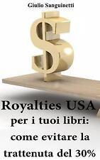 Royalties USA per I Tuoi Libri: Come Evitare la Trattenuta Del 30% by Giulio...