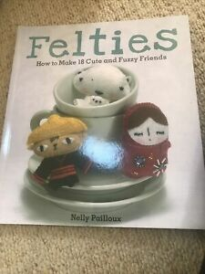Felties: How to Make 18 Cute and Fuzzy Friends by Nelly Pailloux Paperback Book