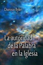 La Autoridad de la Palabra en la Iglesia by Dionisio Byler (2014, Paperback)