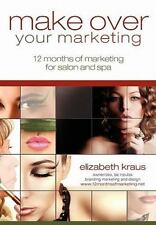 Make over Your Marketing, 12 Months of Marketing for Salon and Spa : A Guide...