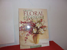 Creative Floral Arranging : How to Decorate with Fresh, Dried and Silk Flowers b