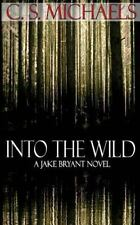 Into The Wild: A Jake Bryant Novel [ Michaels, C.S. ] Used - VeryGood