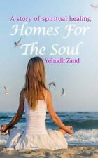 Homes for the Soul : A Story of Spiritual Healing by Yehudit Zand (2015,...