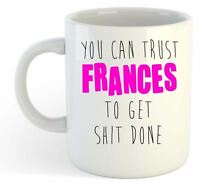 You Can Trust Frances para Conseguir S T Done - Divertido Named Taza Regalo Rosa