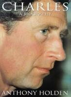 Charles: A Biography By Anthony Holden. 9780552997447