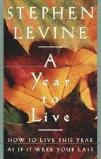 A Year to Live : How to Live This Year As If It Were Your Last Levine, Stephen