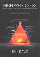 High Weirdness : Drugs, Esoterica, and Visionary Experience in the Seventies,...
