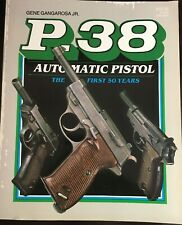 P 38 Automatic Pistol The First 50 Years By Gene Gangarosa Jr