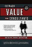 Extract Value from Consultants: How to Hire