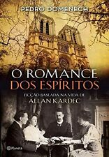 O Romance Dos Espíritos - Ficção Baseada Na Vida De Allan Kardec