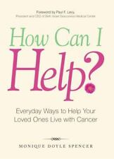 How Can I Help?: Everyday Ways to Help Your Loved Ones Live with Cancer