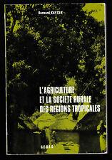 L'agriculture et la société rurale des Régions Tropicales  Par Bernard Kayser