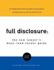 Full Disclosure: The New Lawyer's Must-Read Career Guide, Civiletto Carey Esq.,